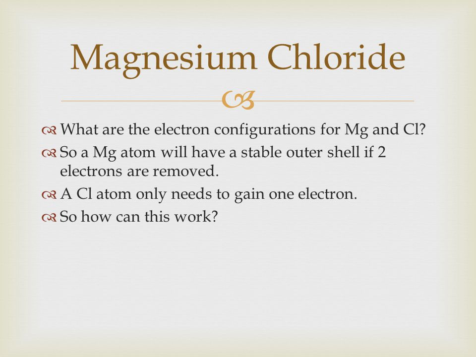 Magnesium Chloride What are the electron configurations for Mg and Cl