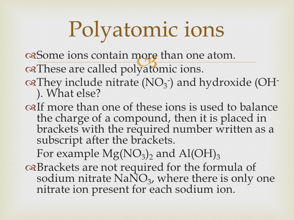 Polyatomic ions Some ions contain more than one atom.