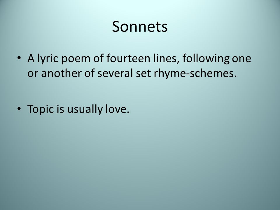 Sonnets A lyric poem of fourteen lines, following one or another of several set rhyme-schemes.