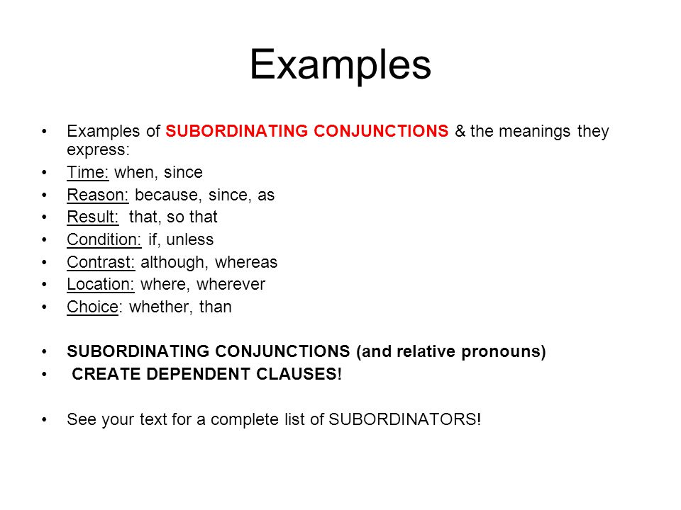 Examples Examples of SUBORDINATING CONJUNCTIONS & the meanings they express: Time: when, since. Reason: because, since, as.