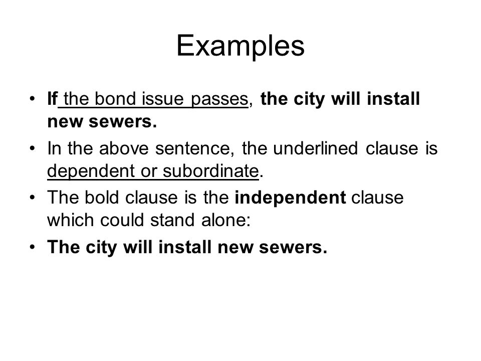 Examples If the bond issue passes, the city will install new sewers.