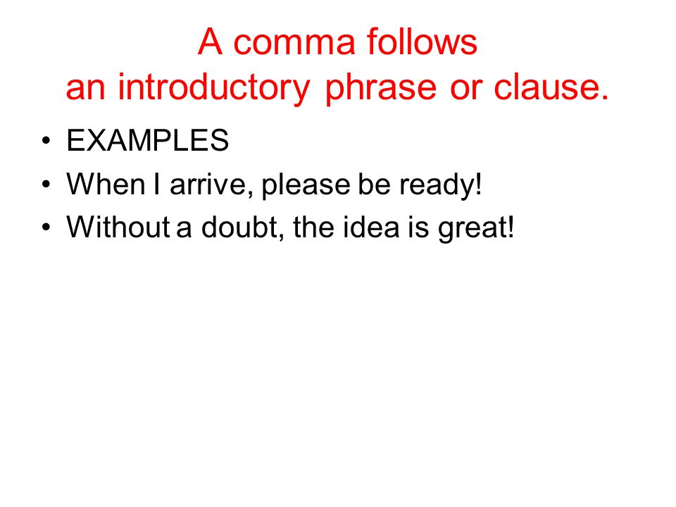 A comma follows an introductory phrase or clause.