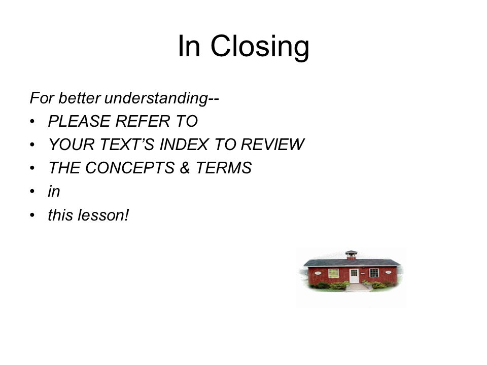 In Closing For better understanding-- PLEASE REFER TO