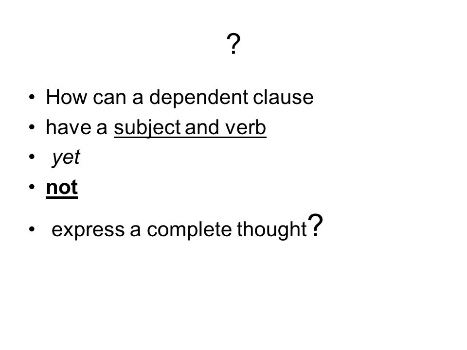 How can a dependent clause have a subject and verb yet not