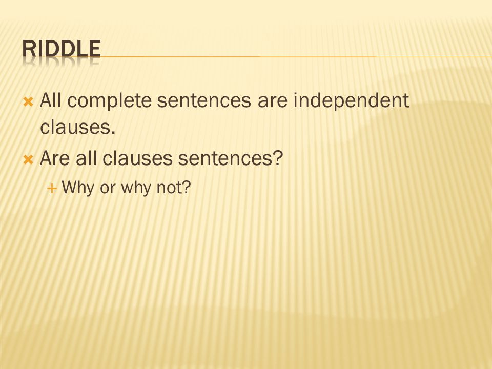 Riddle All complete sentences are independent clauses.