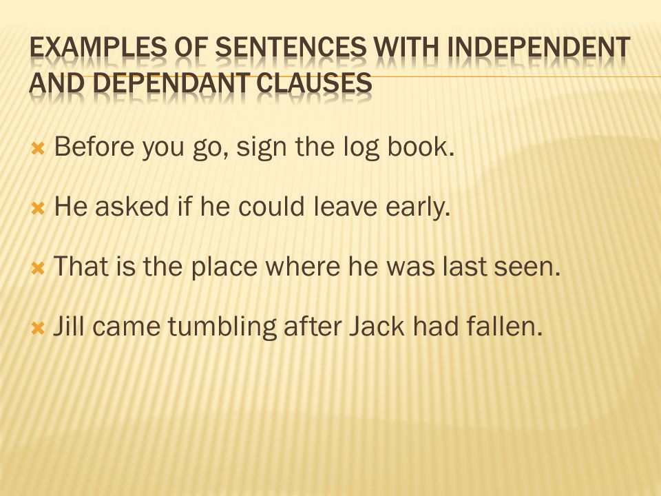 Examples of sentences with independent AND dependant clauses