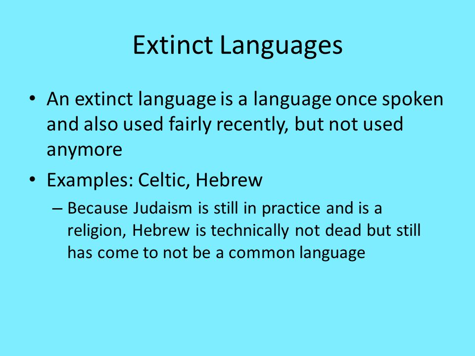Extinct Languages An extinct language is a language once spoken and also used fairly recently, but not used anymore.