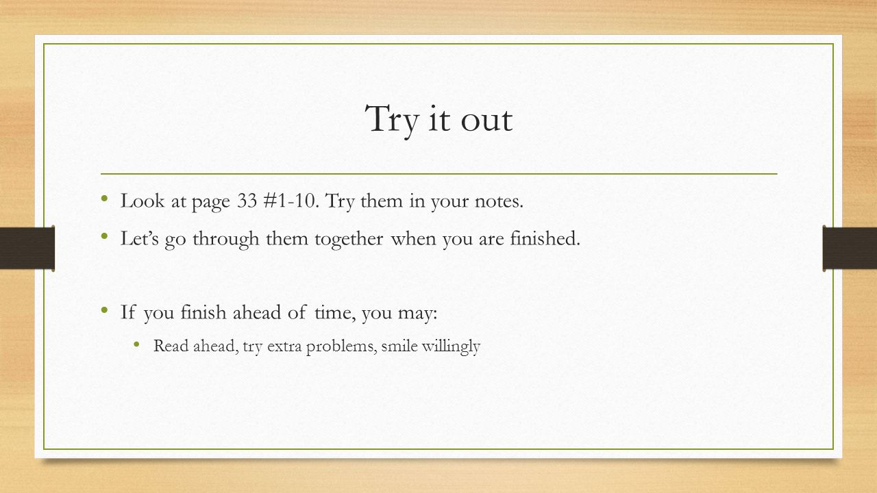 Try it out Look at page 33 #1-10. Try them in your notes.