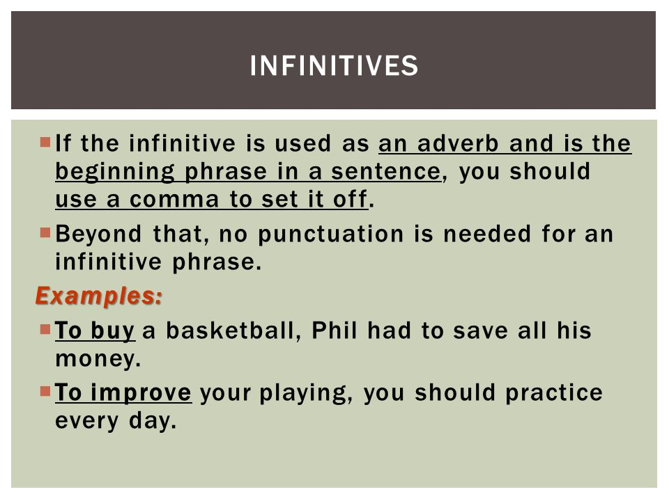Infinitives If the infinitive is used as an adverb and is the beginning phrase in a sentence, you should use a comma to set it off.