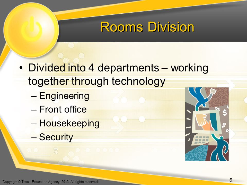 Rooms Division Divided into 4 departments – working together through technology. Engineering. Front office.