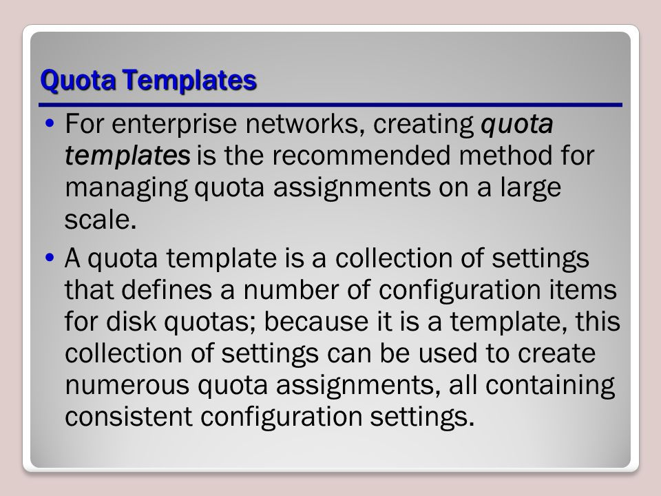 Quota Templates For enterprise networks, creating quota templates is the recommended method for managing quota assignments on a large scale.