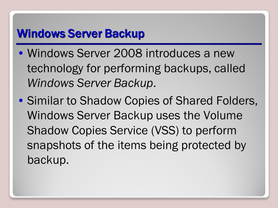 Windows Server Backup Windows Server 2008 introduces a new technology for performing backups, called Windows Server Backup.