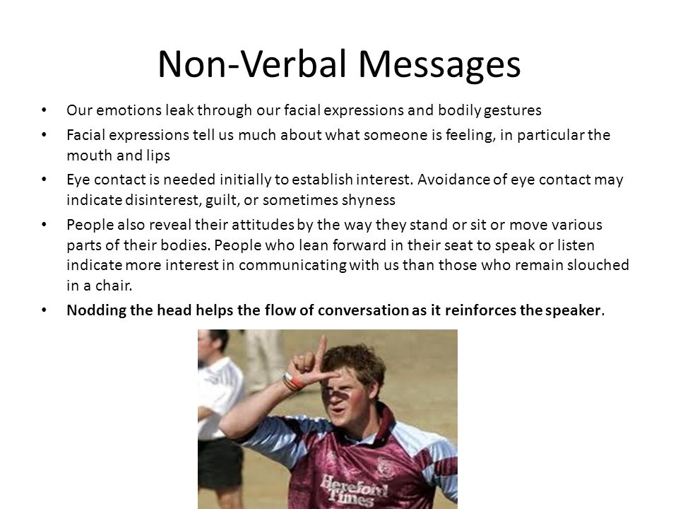 Non-Verbal Messages Our emotions leak through our facial expressions and bodily gestures.