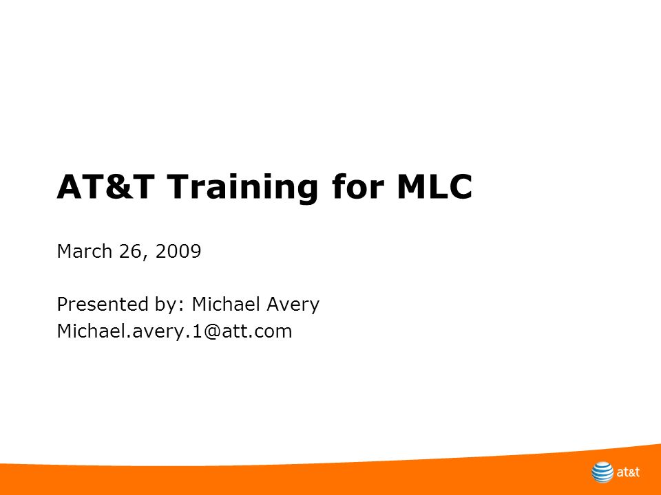 March 26, 2009 Presented by: Michael Avery Michael.avery.1@att.com