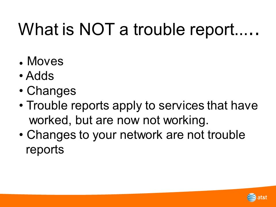 What is NOT a trouble report…..