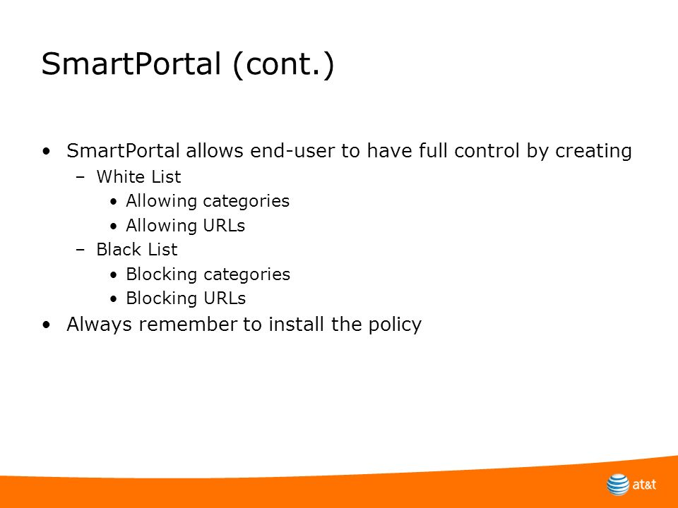 SmartPortal (cont.) SmartPortal allows end-user to have full control by creating. White List. Allowing categories.