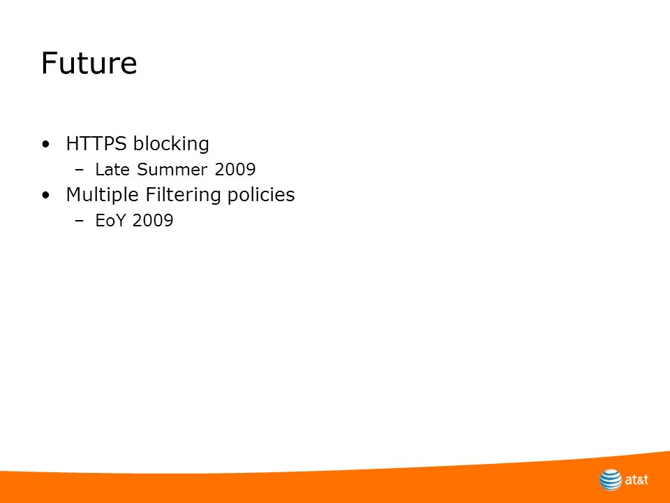 Future HTTPS blocking Multiple Filtering policies Late Summer 2009