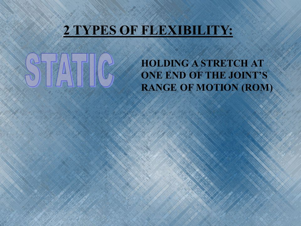 STATIC 2 TYPES OF FLEXIBILITY:
