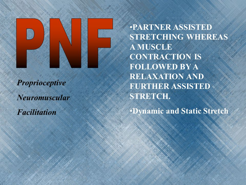 PNF PARTNER ASSISTED STRETCHING WHEREAS A MUSCLE CONTRACTION IS FOLLOWED BY A RELAXATION AND FURTHER ASSISTED STRETCH.