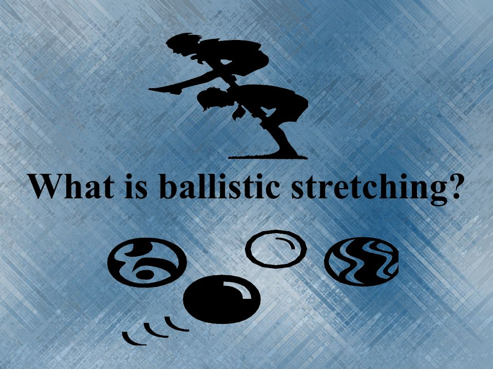 What is ballistic stretching