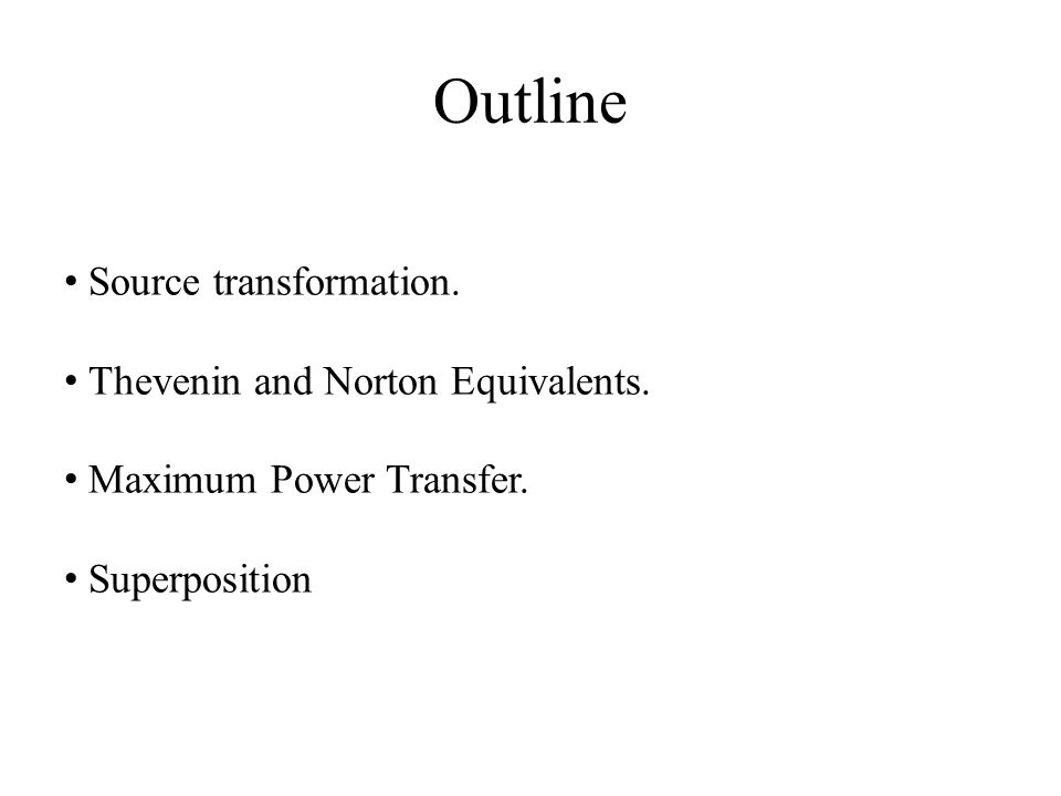 Outline Source transformation. Thevenin and Norton Equivalents.