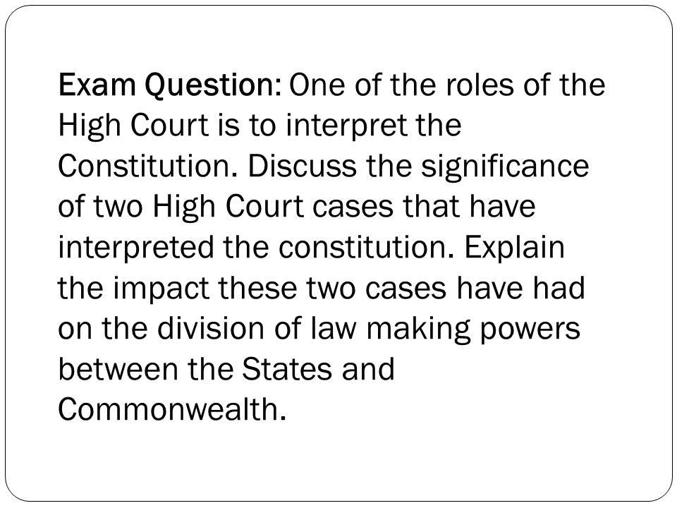 Exam Question: One of the roles of the High Court is to interpret the Constitution.