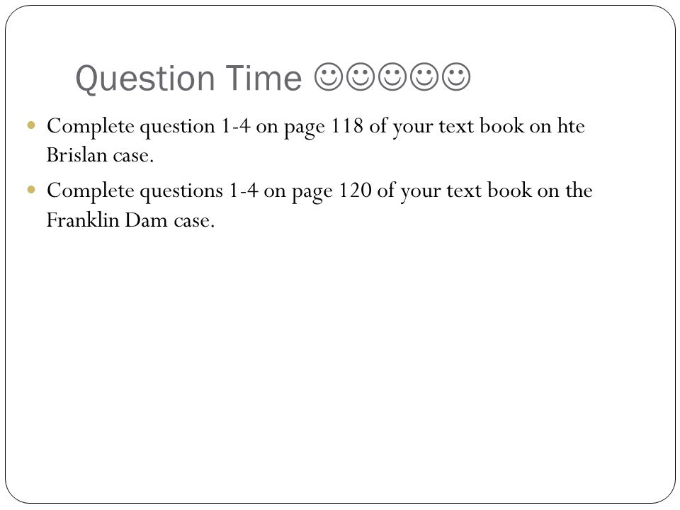 Question Time  Complete question 1-4 on page 118 of your text book on hte Brislan case.