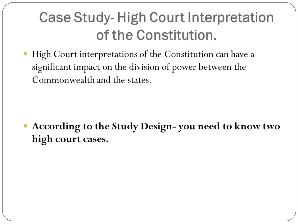 Case Study- High Court Interpretation of the Constitution.
