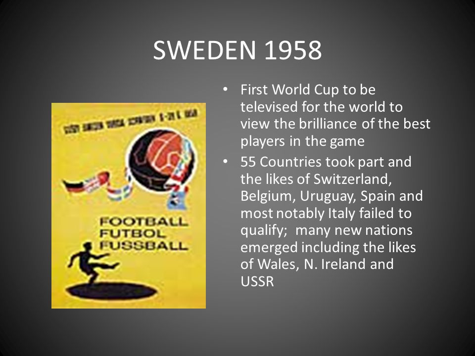 SWEDEN 1958 First World Cup to be televised for the world to view the brilliance of the best players in the game.