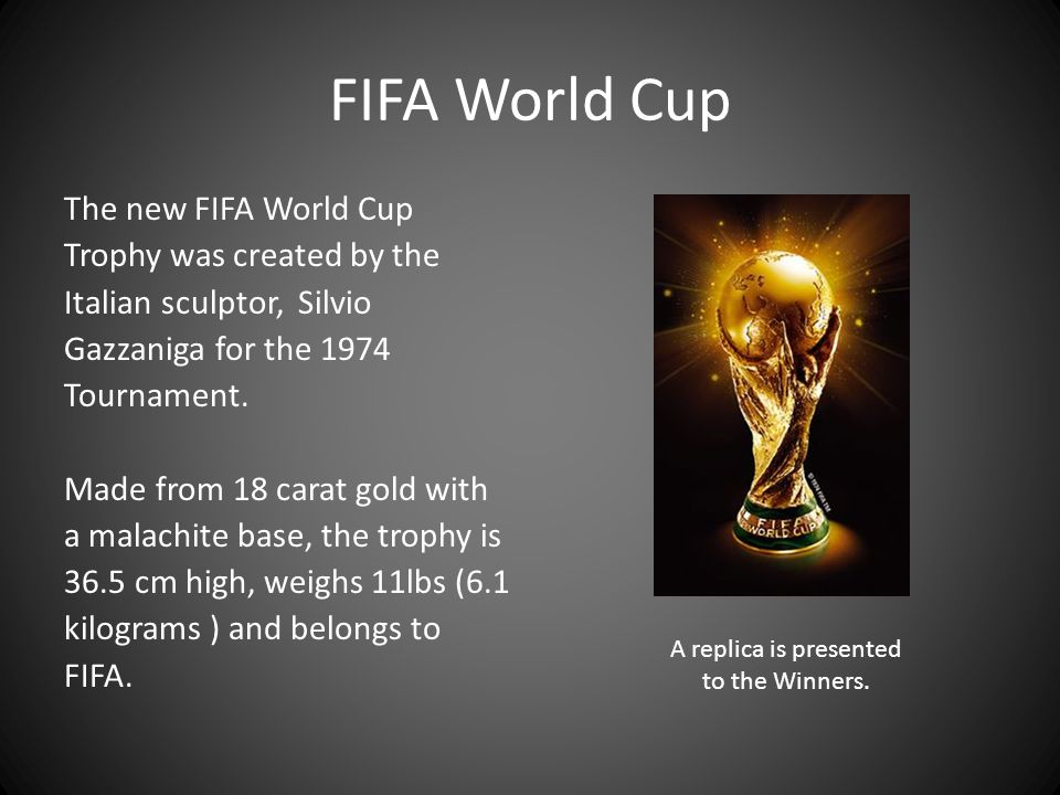 FIFA World Cup The new FIFA World Cup Trophy was created by the