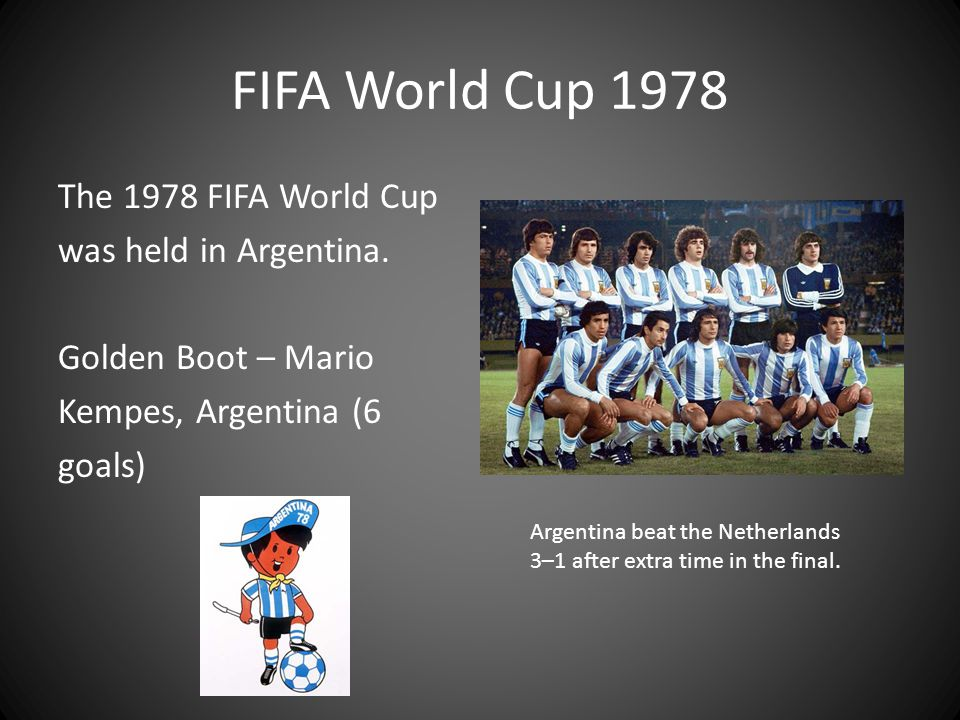 FIFA World Cup 1978 The 1978 FIFA World Cup was held in Argentina.
