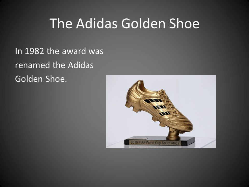 The Adidas Golden Shoe In 1982 the award was renamed the Adidas Golden Shoe.