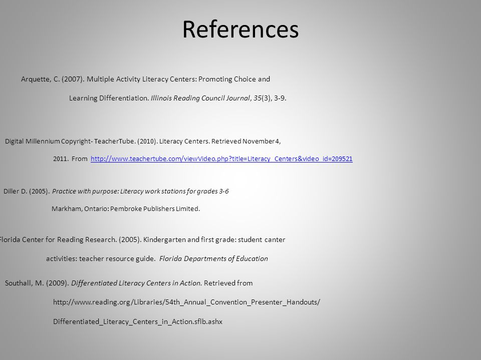 References Arquette, C. (2007). Multiple Activity Literacy Centers: Promoting Choice and.