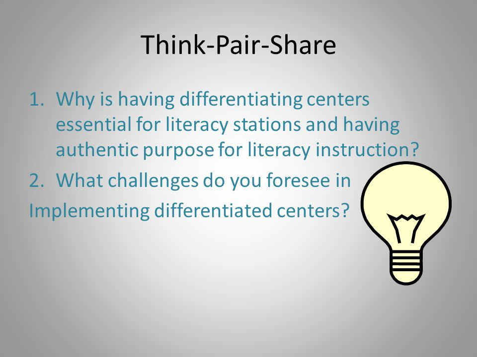 Think-Pair-Share Why is having differentiating centers essential for literacy stations and having authentic purpose for literacy instruction