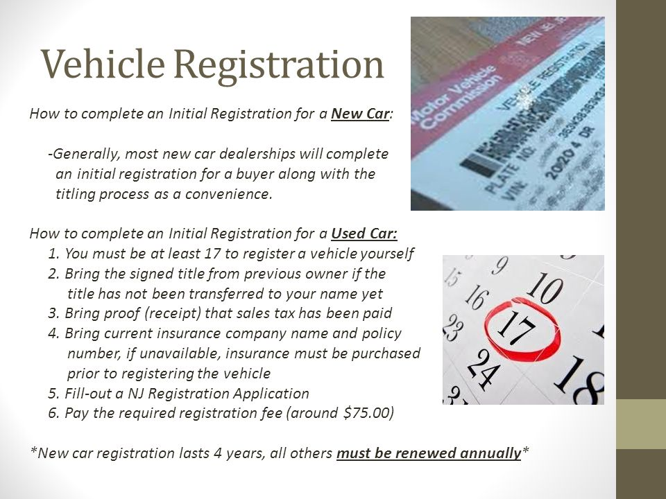 Vehicle Registration How to complete an Initial Registration for a New Car: -Generally, most new car dealerships will complete.