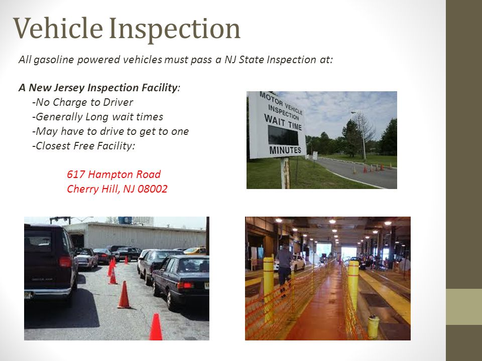 Vehicle Inspection All gasoline powered vehicles must pass a NJ State Inspection at: A New Jersey Inspection Facility: