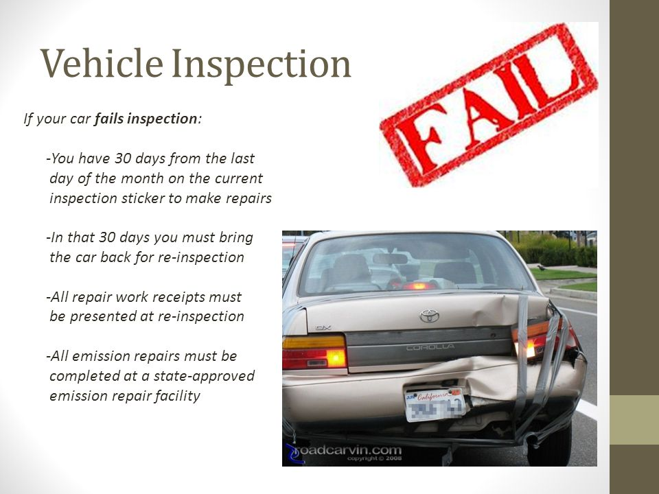 Vehicle Inspection If your car fails inspection: