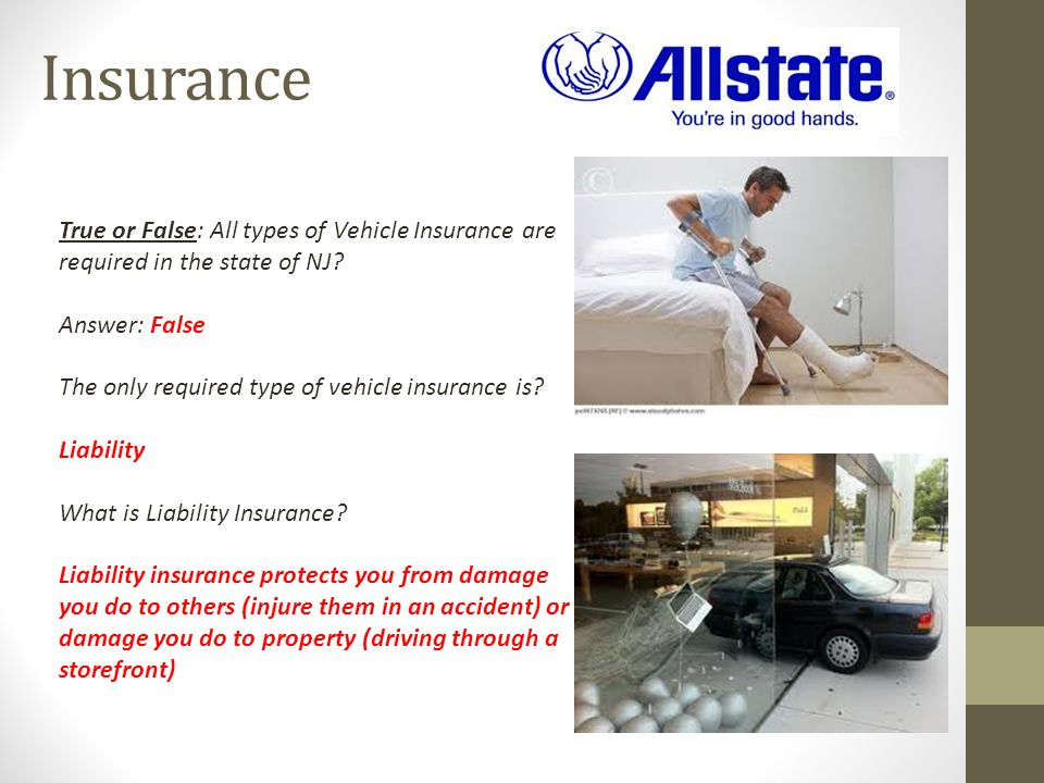 Insurance True or False: All types of Vehicle Insurance are required in the state of NJ Answer: False.