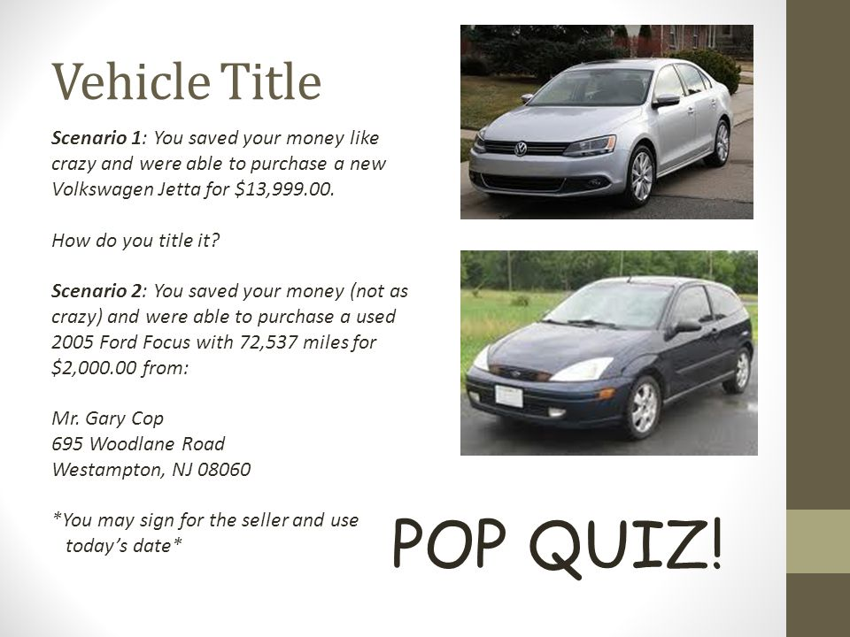 Vehicle Title Scenario 1: You saved your money like crazy and were able to purchase a new. Volkswagen Jetta for $13,