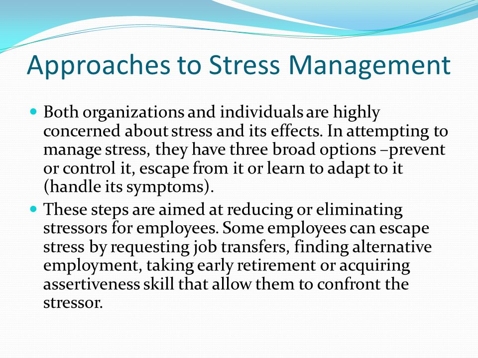 a simple approach to managing stress learning Learning objectives give examples of adaptive and maladaptive strategies for coping with stress current approaches to stress management are based on the transactional model, which states most of these strategies are simple ones that promote personal responsibility and a positive life.