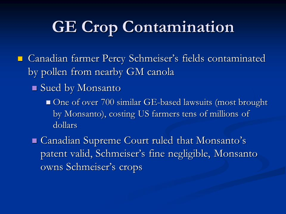 GE Crop Contamination Canadian farmer Percy Schmeiser's fields contaminated by pollen from nearby GM canola.