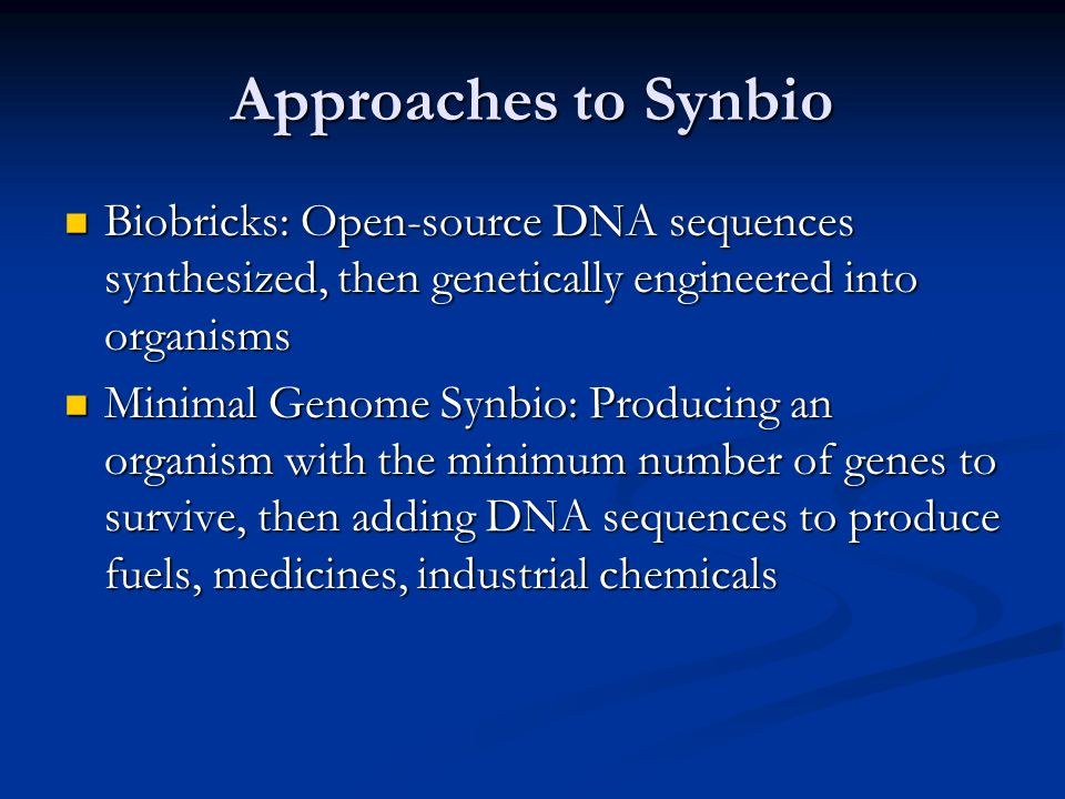 Approaches to Synbio Biobricks: Open-source DNA sequences synthesized, then genetically engineered into organisms.