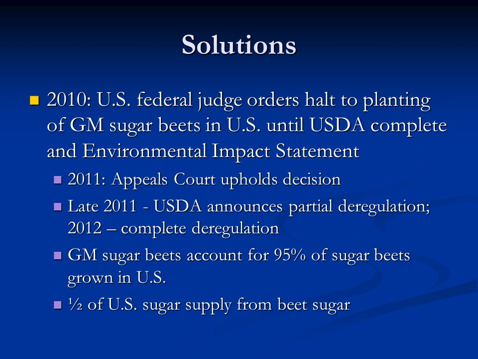 Solutions 2010: U.S. federal judge orders halt to planting of GM sugar beets in U.S. until USDA complete and Environmental Impact Statement.