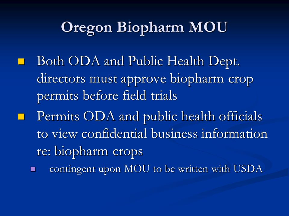 Oregon Biopharm MOU Both ODA and Public Health Dept. directors must approve biopharm crop permits before field trials.