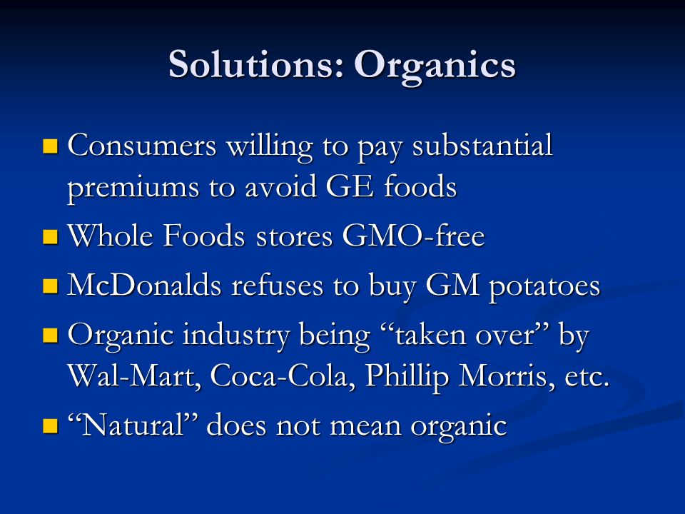 Solutions: Organics Consumers willing to pay substantial premiums to avoid GE foods. Whole Foods stores GMO-free.