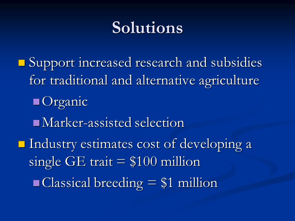 Solutions Support increased research and subsidies for traditional and alternative agriculture. Organic.