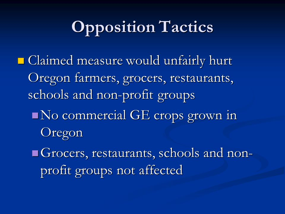 Opposition Tactics Claimed measure would unfairly hurt Oregon farmers, grocers, restaurants, schools and non-profit groups.