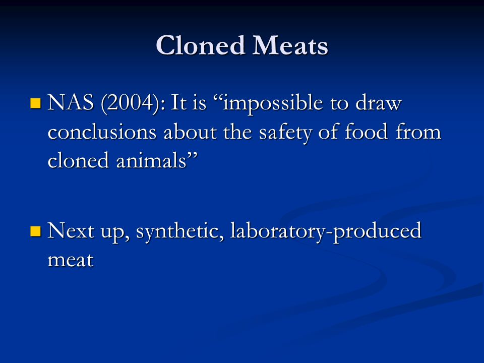 Cloned Meats NAS (2004): It is impossible to draw conclusions about the safety of food from cloned animals