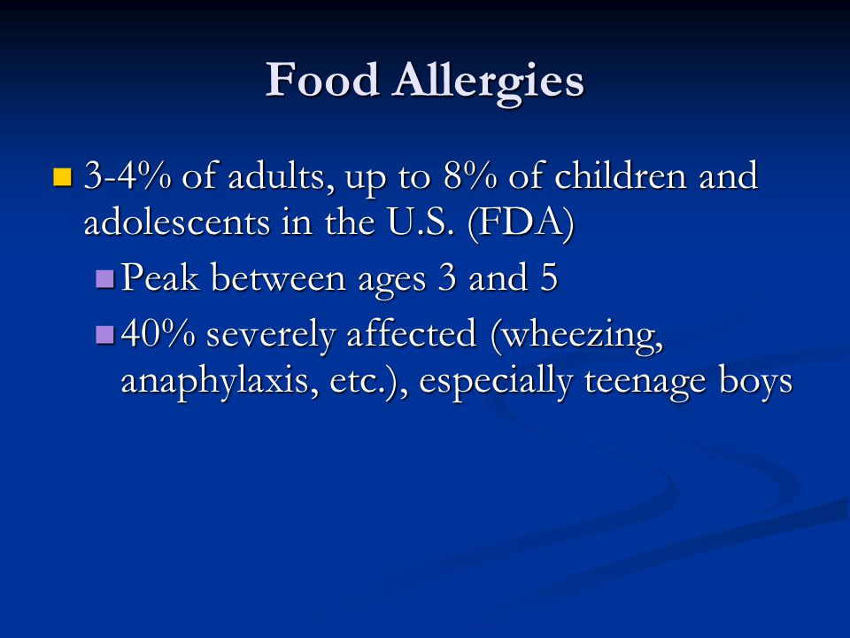 Food Allergies 3-4% of adults, up to 8% of children and adolescents in the U.S. (FDA) Peak between ages 3 and 5.