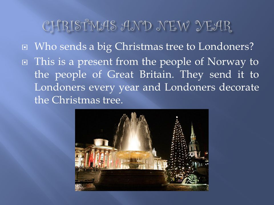 CHRISTMAS AND NEW YEAR Who sends a big Christmas tree to Londoners
